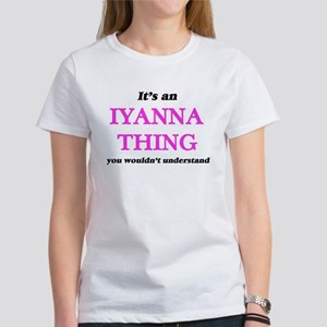 It's an Iyanna thing, you wouldn't T-Shirt