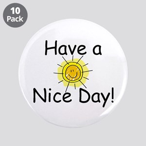 """Have a Nice Day 3.5"""" Button (10 pack)"""