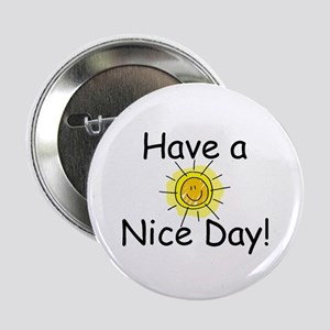 """Have a Nice Day 2.25"""" Button (10 pack)"""