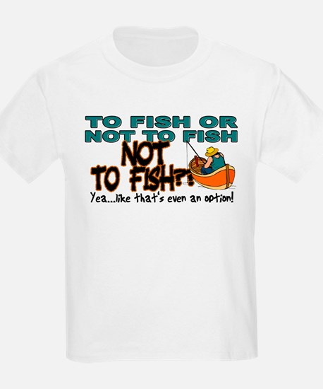 To Fish or Not To Fish??? T-Shirt