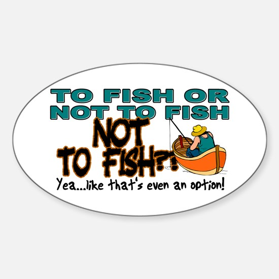 To Fish or Not To Fish??? Oval Decal