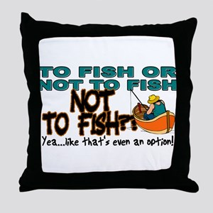 To Fish or Not To Fish??? Throw Pillow