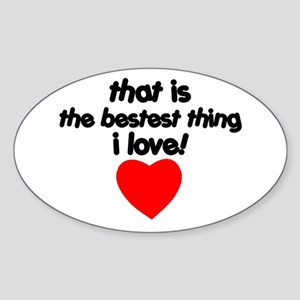 The Bestest Thing Oval Sticker