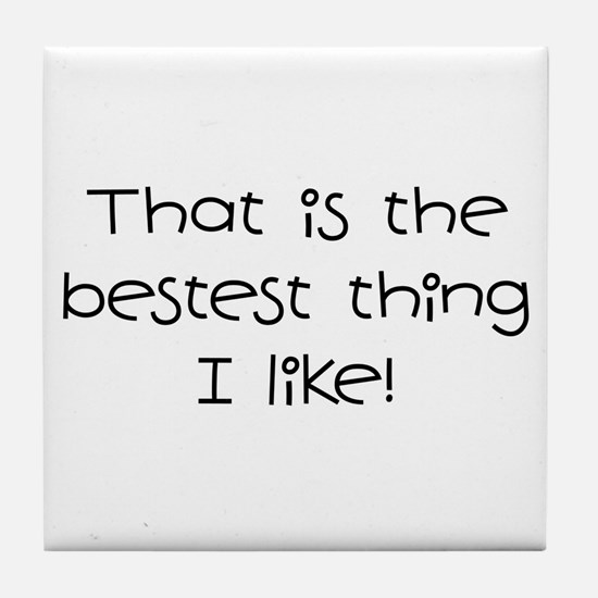 The Bestest Thing Tile Coaster