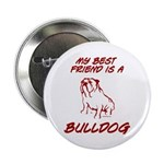 My Best Friend Is A Bulldog Button