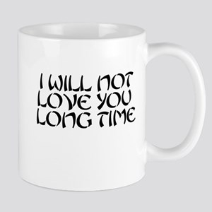 I WILL NOT LOVE YOU LONG TIME Mug
