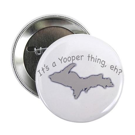 "Yooper Thing 2.25"" Button"