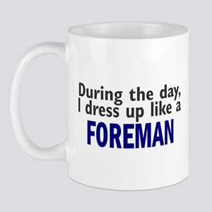 Dress Up Like A Foreman Mug