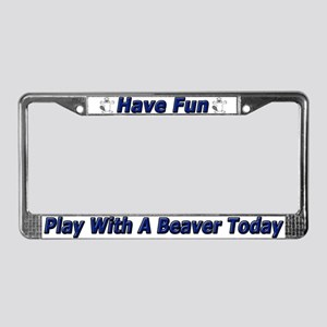 Have Fun Play With My Beaver License Plate Frame
