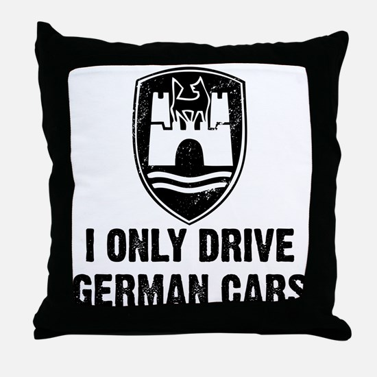 I Only Drive German Cars Throw Pillow