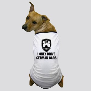 I Only Drive German Cars Dog T-Shirt