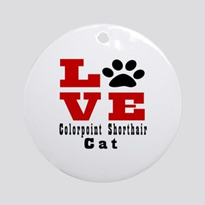 Love colorpoint shorthair Cat Round Ornament