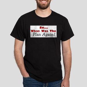 Whats the Plan? Dark T-Shirt