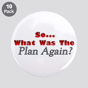 "Whats the Plan? 3.5"" Button (10 pack)"