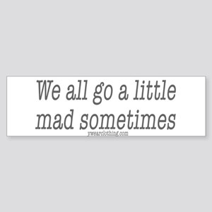 Mad Sometimes Bumper Sticker