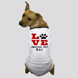 Love american curl Cat Dog T-Shirt