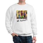 MS Sucks Bathroom Issues Sweatshirt
