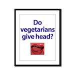 Do Vegetarians Give Head? Framed Panel Print