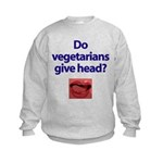 Do Vegetarians Give Head? Kids Sweatshirt