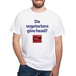 Do Vegetarians Give Head? White T-Shirt