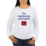Do Vegetarians Give Head? Women's Long Sleeve T-Sh