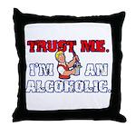 Trust Me I'm An Alcoholic Throw Pillow