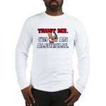 Trust Me I'm An Alcoholic Long Sleeve T-Shirt