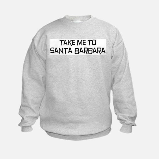 Take me to Santa Barbara Sweatshirt