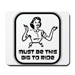 Must Be This Big To Ride Mousepad