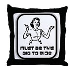 Must Be This Big To Ride Throw Pillow