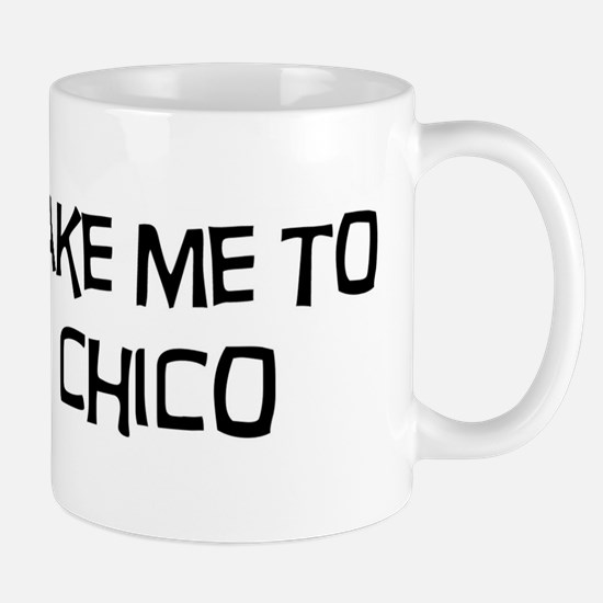 Take me to Chico Mug