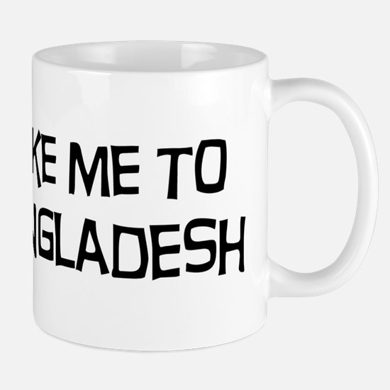 Take me to Bangladesh Mug