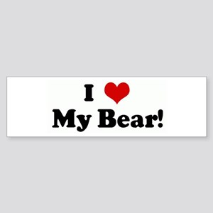 I Love My Bear! Bumper Sticker