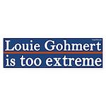 Louie Gohmert is Too Extreme bumper sticker
