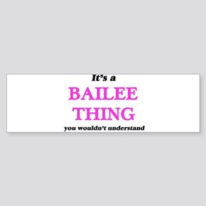 It's a Bailee thing, you wouldn Bumper Sticker
