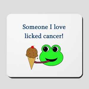 SOMEONE I LOVE LICKED CANCER! Mousepad
