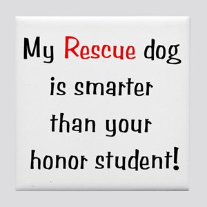 My Rescue dog is smarter... Tile Coaster