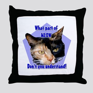 What part of meow ! Calico cat Throw Pillow