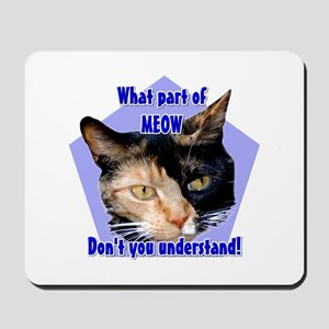 What part of meow ! Cat Mousepad
