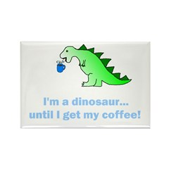 I'M A DINOSAUR WITHOUT COFFEE! Rectangle Magnet