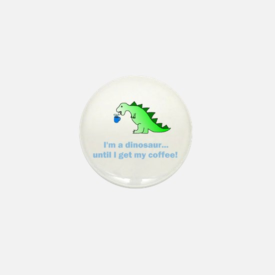 I'M A DINOSAUR WITHOUT COFFEE! Mini Button
