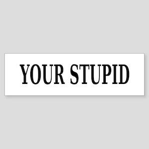 Sarcastic Stupid Bumper Sticker
