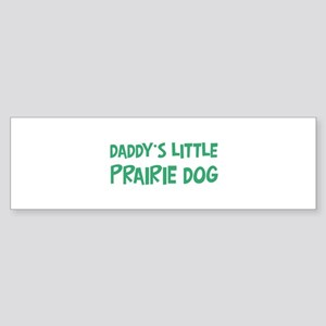 Daddys little Prairie Dog Bumper Sticker