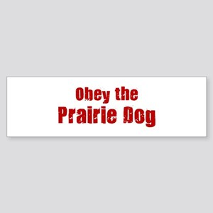Obey the Prairie Dog Bumper Sticker