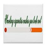 Smoking Cigarettes Makes You Tile Coaster