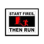Start Fires, Then Run Framed Panel Print