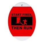 Start Fires, Then Run Oval Ornament