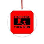 Start Fires, Then Run Ornament (Round)