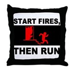 Start Fires, Then Run Throw Pillow
