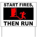 Start Fires, Then Run Yard Sign
